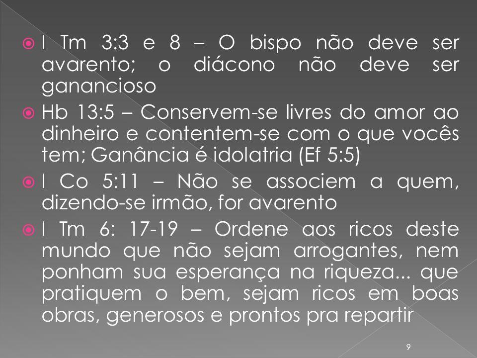 I Tm 3:3 e 8 – O bispo não deve ser avarento; o diácono não deve ser ganancioso