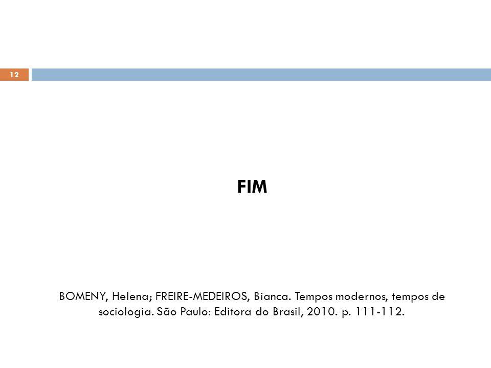 FIM BOMENY, Helena; FREIRE-MEDEIROS, Bianca. Tempos modernos, tempos de sociologia.