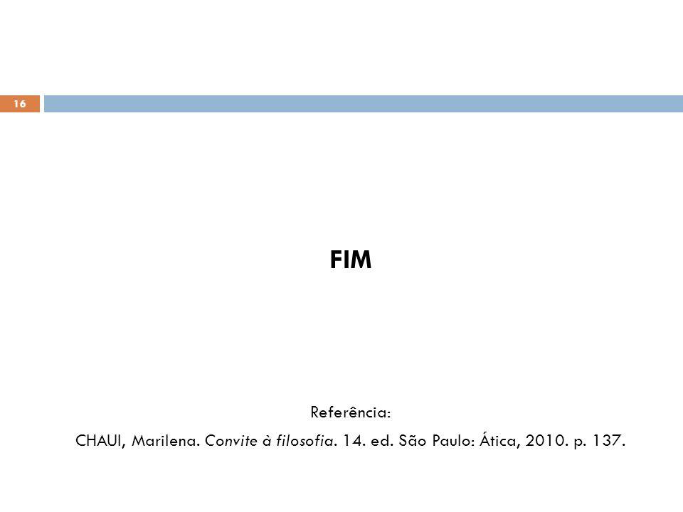 FIM Referência: CHAUI, Marilena. Convite à filosofia. 14. ed. São Paulo: Ática, 2010. p. 137.