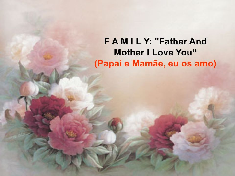 F A M I L Y: Father And Mother I Love You (Papai e Mamãe, eu os amo)