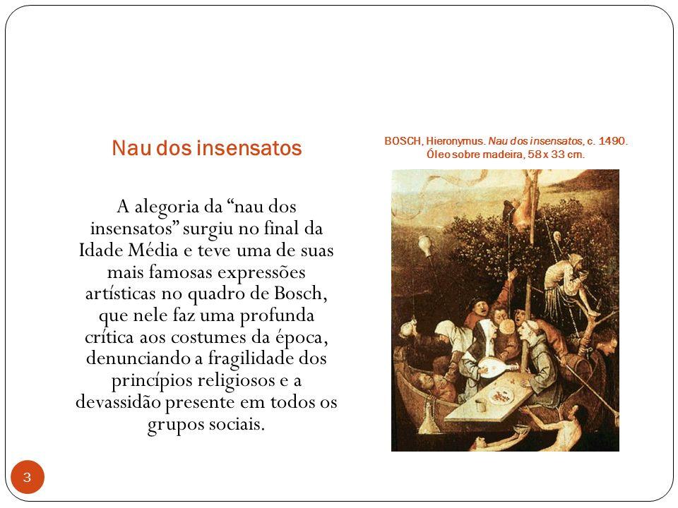 Nau dos insensatos BOSCH, Hieronymus. Nau dos insensatos, c. 1490. Óleo sobre madeira, 58 x 33 cm.