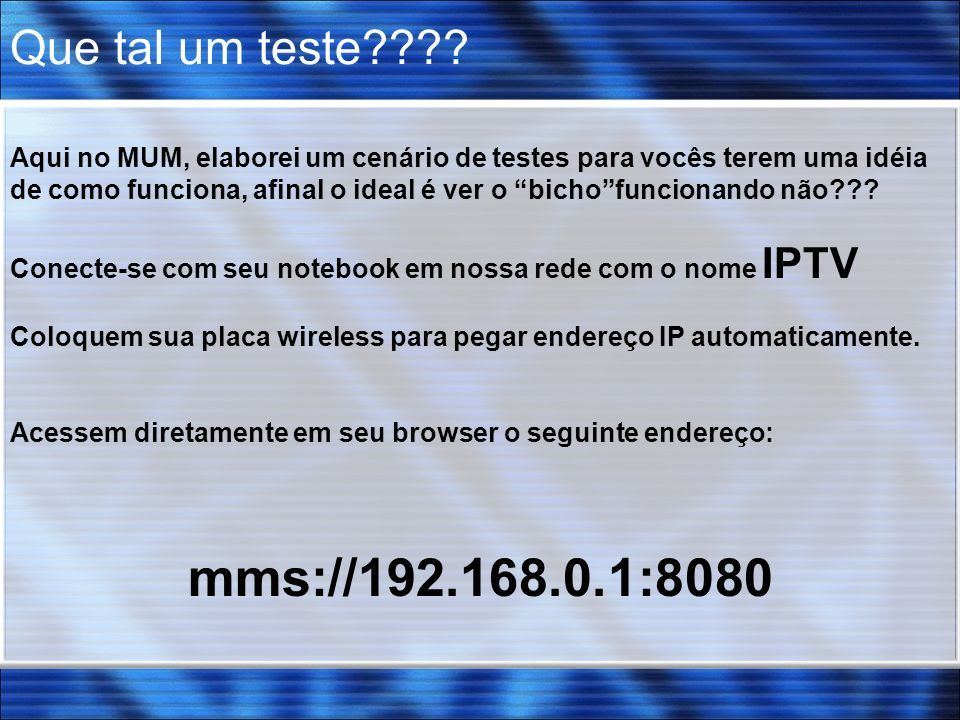 mms://192.168.0.1:8080 Que tal um teste