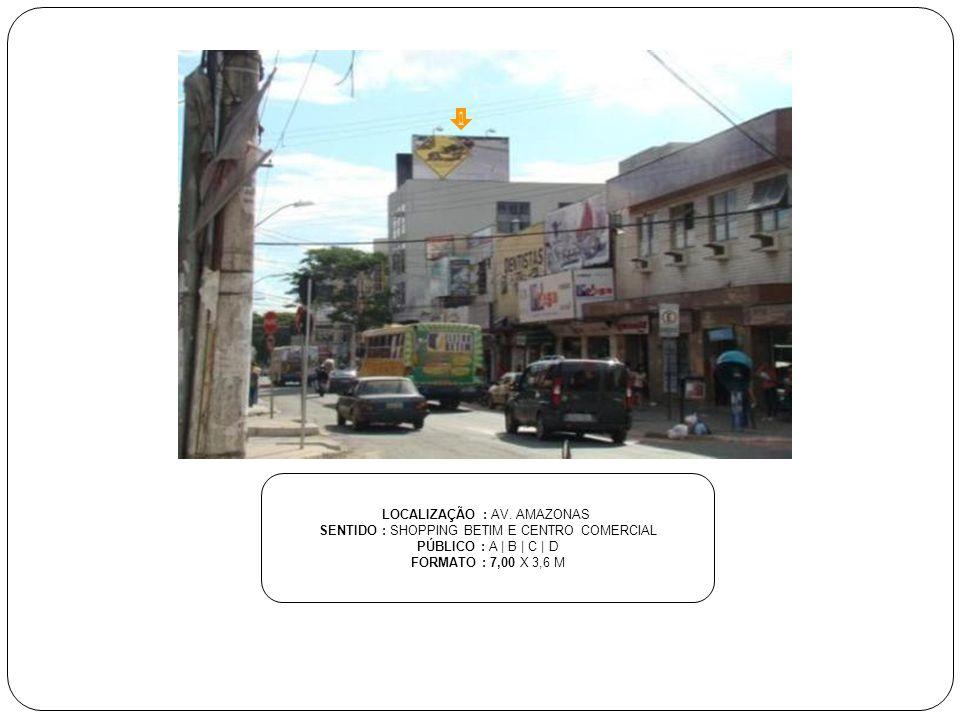 LOCALIZAÇÃO : AV. AMAZONAS SENTIDO : SHOPPING BETIM E CENTRO COMERCIAL
