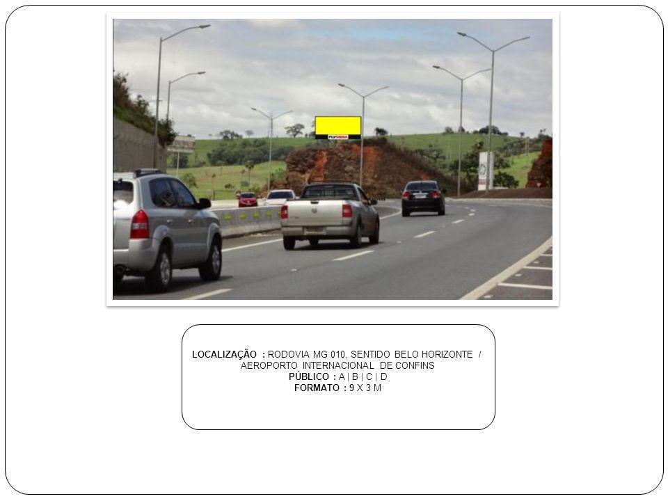 LOCALIZAÇÃO : RODOVIA MG 010, SENTIDO BELO HORIZONTE /
