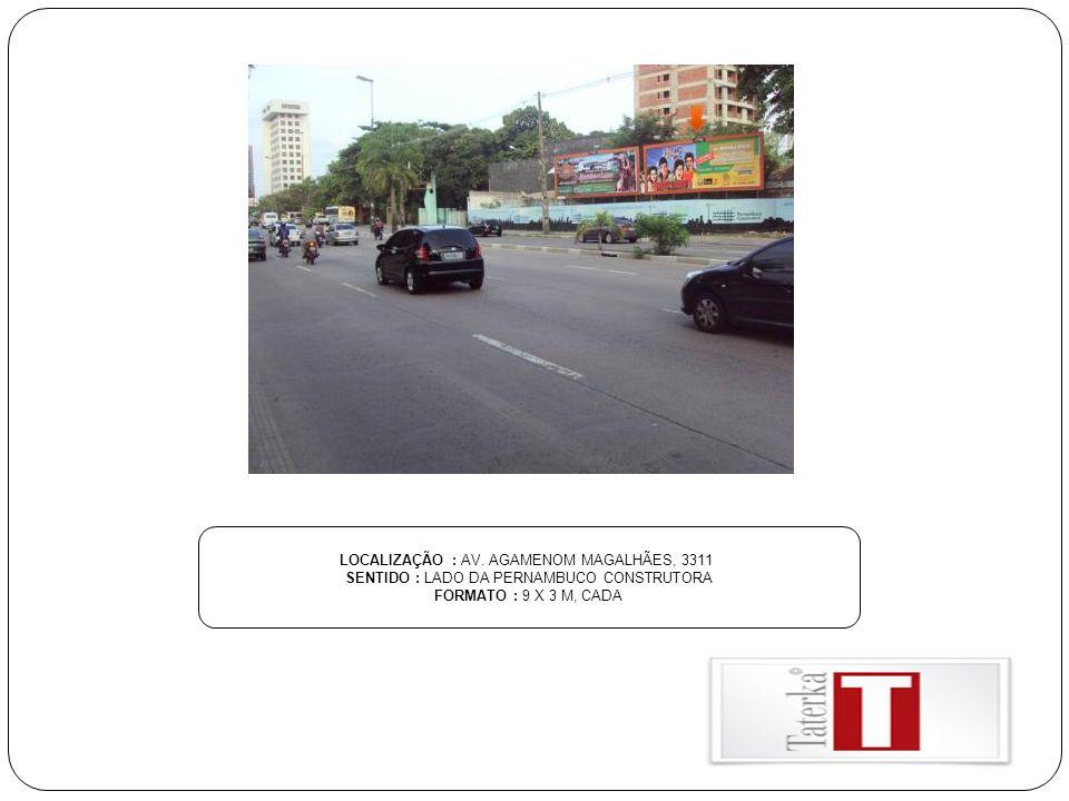 LOCALIZAÇÃO : AV. AGAMENOM MAGALHÃES, 3311