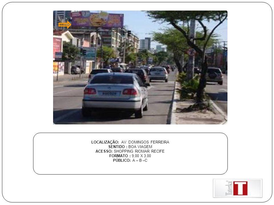 LOCALIZAÇÃO: AV. DOMINGOS FERREIRA SENTIDO : BOA VIAGEM