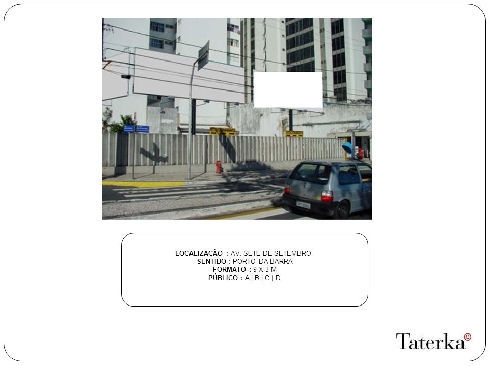 LOCALIZAÇÃO : AV. SETE DE SETEMBRO SENTIDO : PORTO DA BARRA