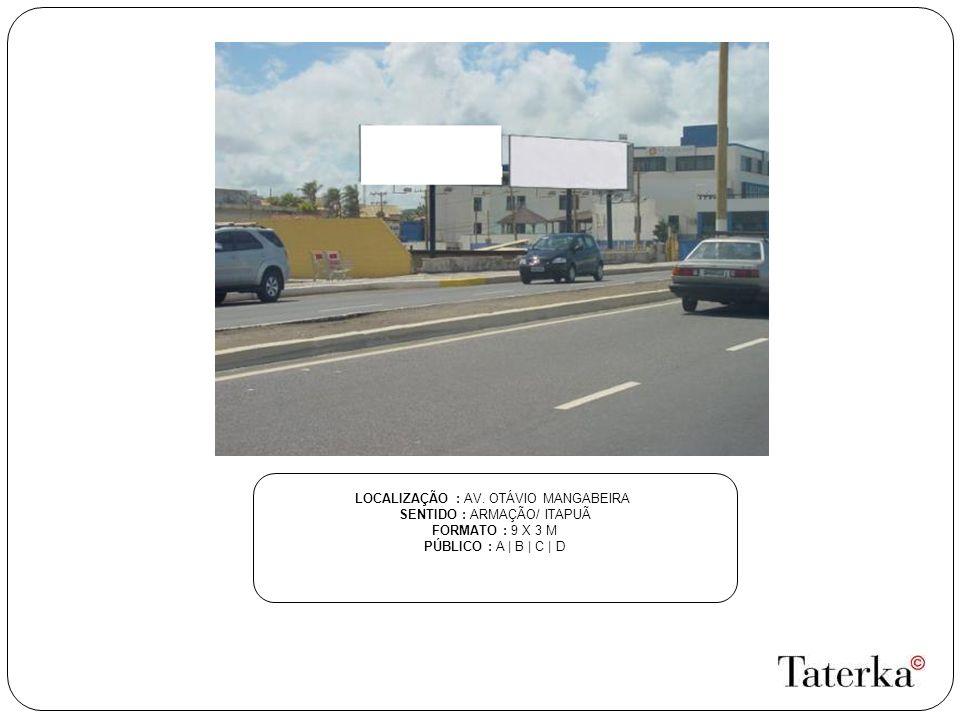 LOCALIZAÇÃO : AV. OTÁVIO MANGABEIRA SENTIDO : ARMAÇÃO/ ITAPUÃ