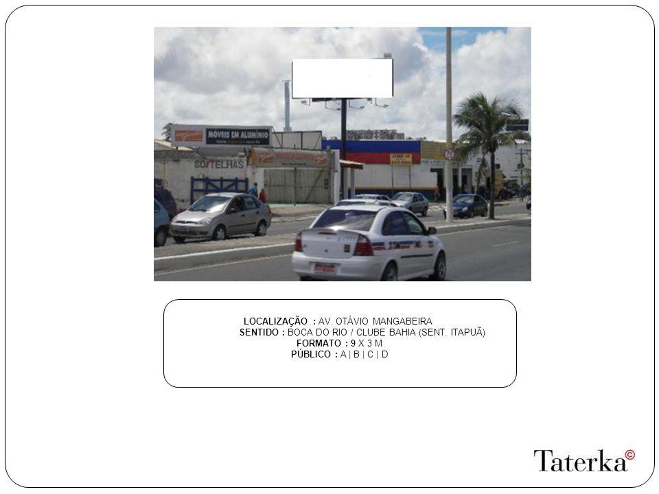 LOCALIZAÇÃO : AV. OTÁVIO MANGABEIRA