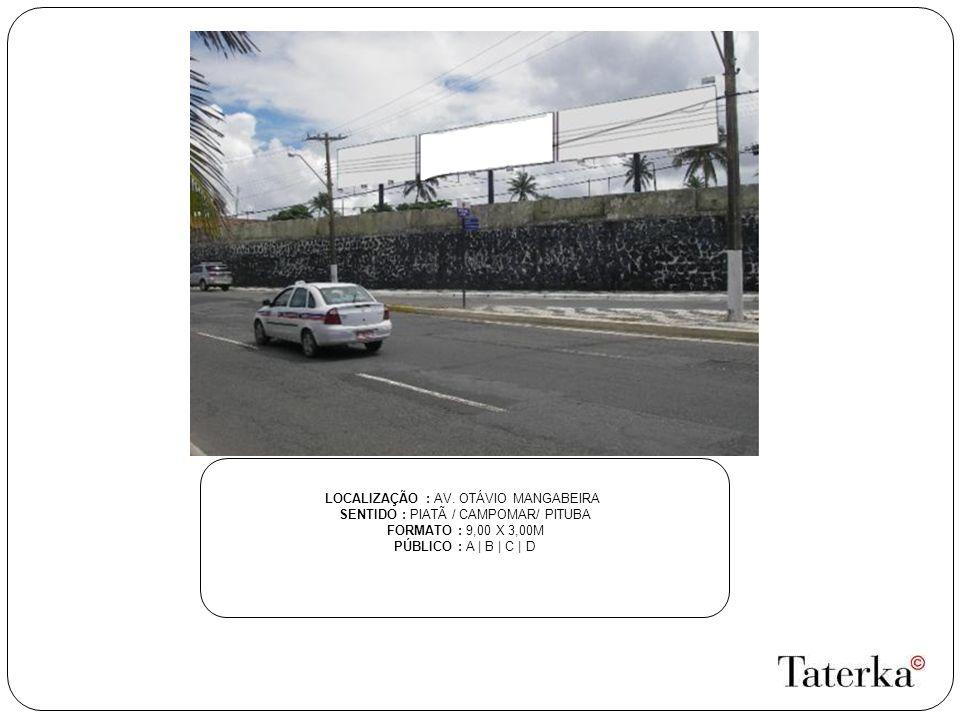 LOCALIZAÇÃO : AV. OTÁVIO MANGABEIRA SENTIDO : PIATÃ / CAMPOMAR/ PITUBA
