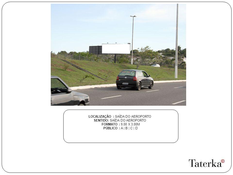 LOCALIZAÇÃO : SAÍDA DO AEROPORTO SENTIDO: SAÍDA DO AEROPORTO
