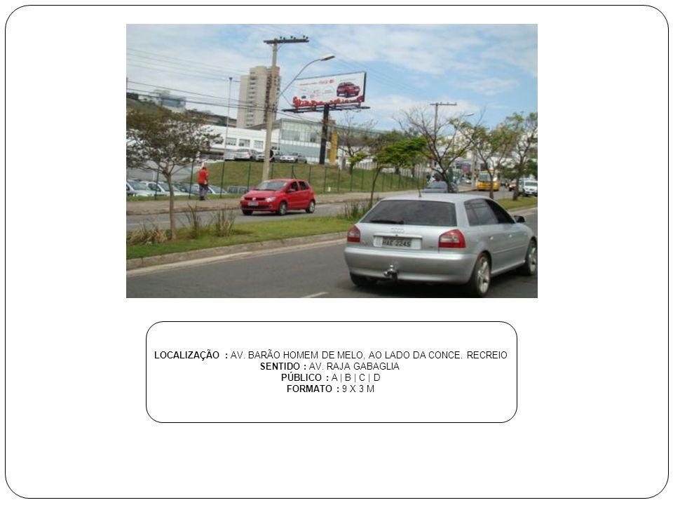 LOCALIZAÇÃO : AV. BARÃO HOMEM DE MELO, AO LADO DA CONCE. RECREIO