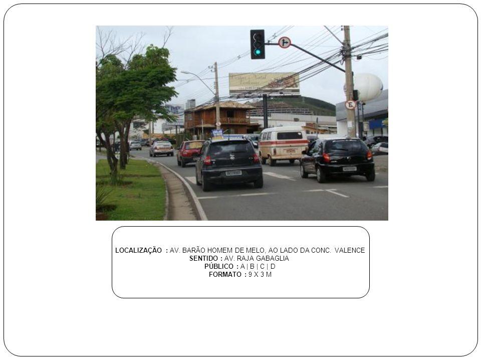 LOCALIZAÇÃO : AV. BARÃO HOMEM DE MELO, AO LADO DA CONC. VALENCE
