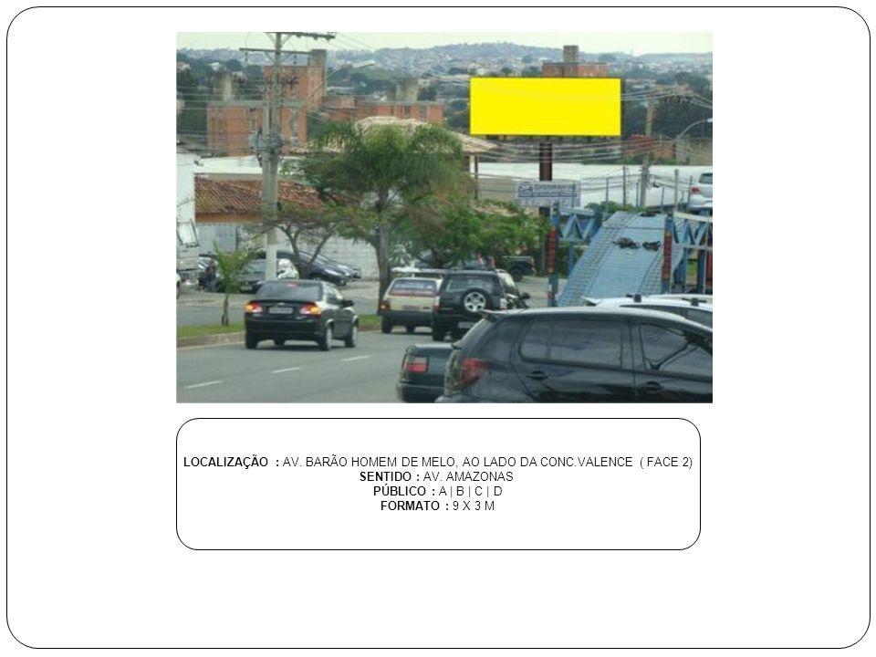 LOCALIZAÇÃO : AV. BARÃO HOMEM DE MELO, AO LADO DA CONC
