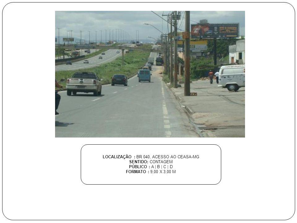 LOCALIZAÇÃO : BR 040, ACESSO AO CEASA-MG