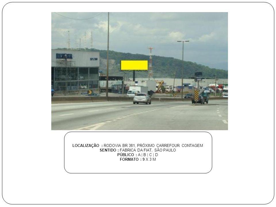 LOCALIZAÇÃO : RODOVIA BR 381, PRÓXIMO CARREFOUR CONTAGEM