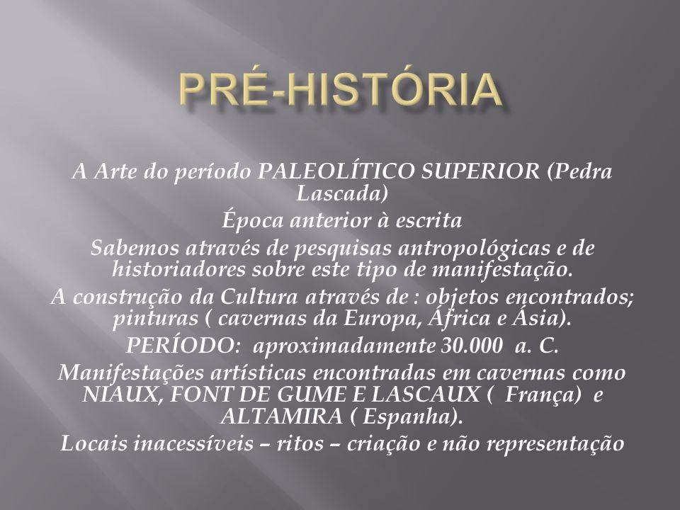PRÉ-HISTÓRIA A Arte do período PALEOLÍTICO SUPERIOR (Pedra Lascada)