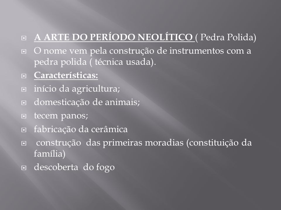 A ARTE DO PERÍODO NEOLÍTICO ( Pedra Polida)