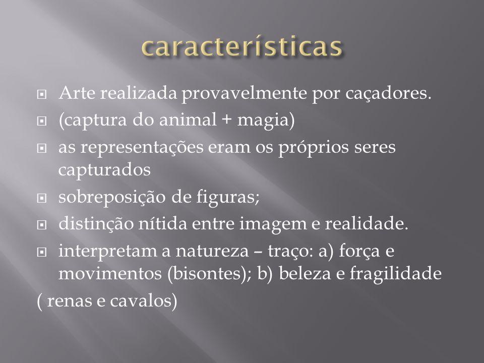 características Arte realizada provavelmente por caçadores.