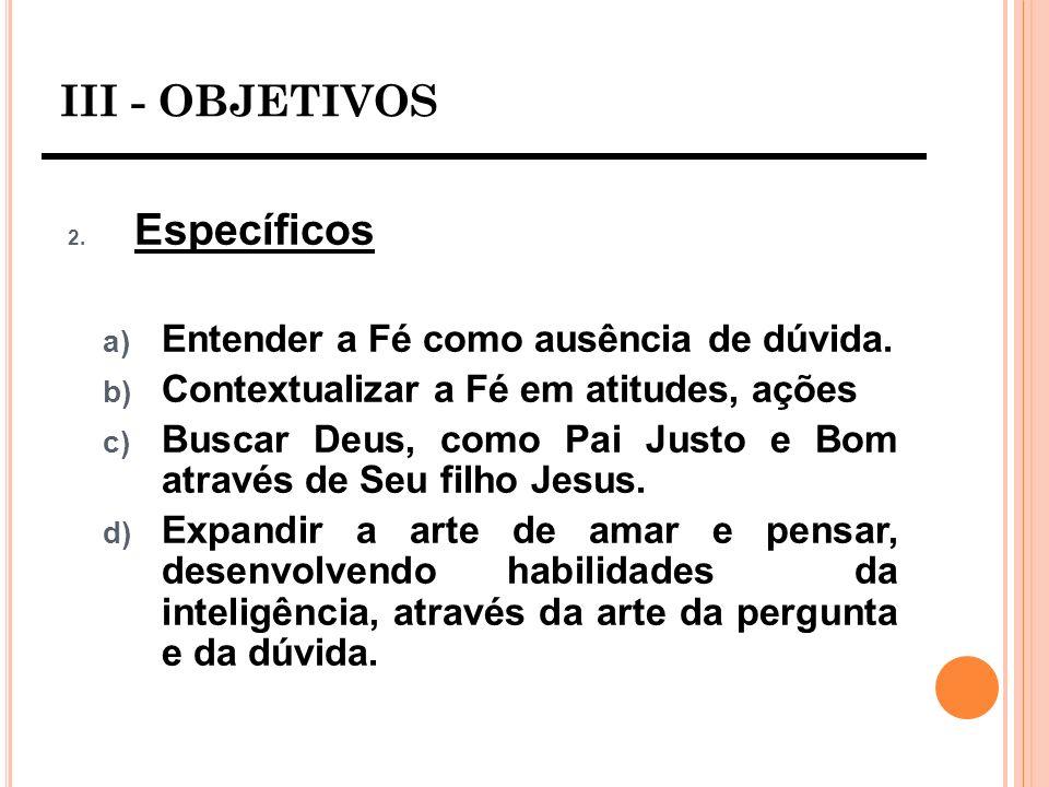 III - OBJETIVOS Entender a Fé como ausência de dúvida.