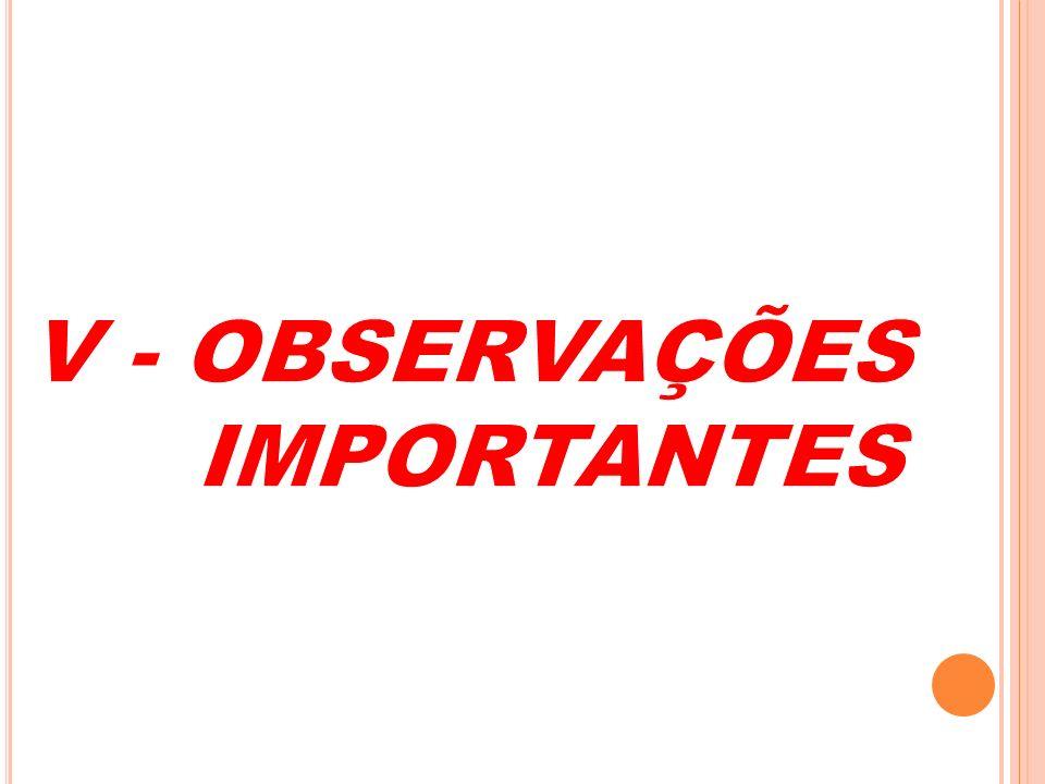 V - OBSERVAÇÕES IMPORTANTES