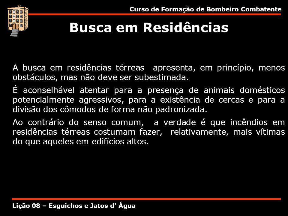 Busca em Residências A busca em residências térreas apresenta, em princípio, menos obstáculos, mas não deve ser subestimada.