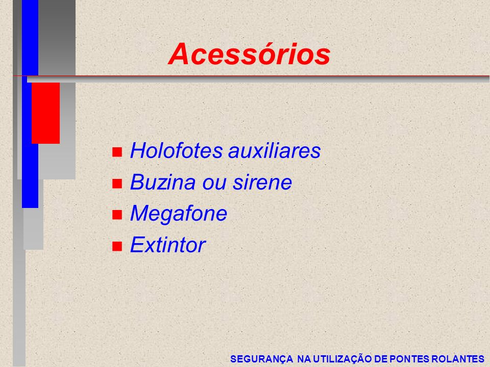 Acessórios Holofotes auxiliares Buzina ou sirene Megafone Extintor