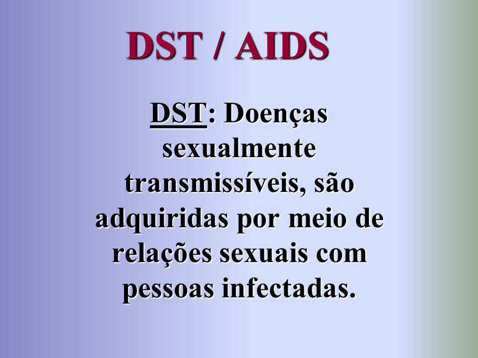 DST / AIDS DST: Doenças sexualmente transmissíveis, são adquiridas por meio de relações sexuais com pessoas infectadas.