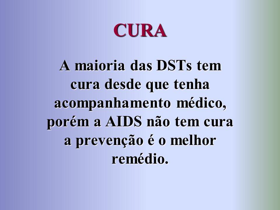 CURA A maioria das DSTs tem cura desde que tenha acompanhamento médico, porém a AIDS não tem cura a prevenção é o melhor remédio.