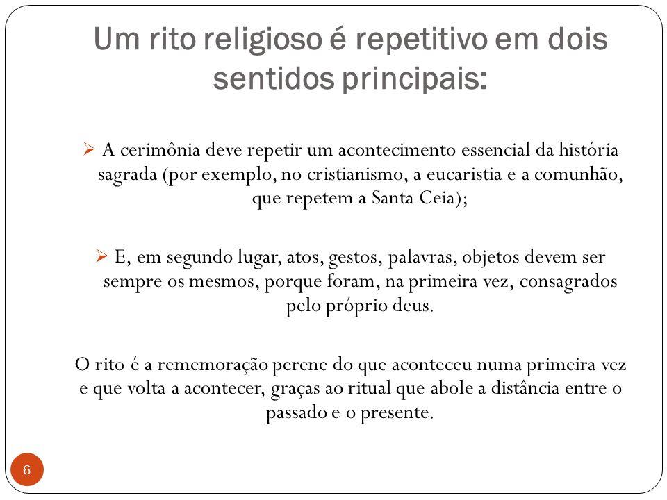 Um rito religioso é repetitivo em dois sentidos principais: