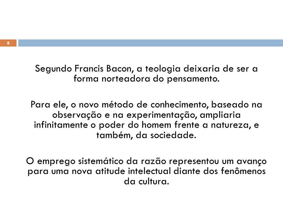 Segundo Francis Bacon, a teologia deixaria de ser a forma norteadora do pensamento.
