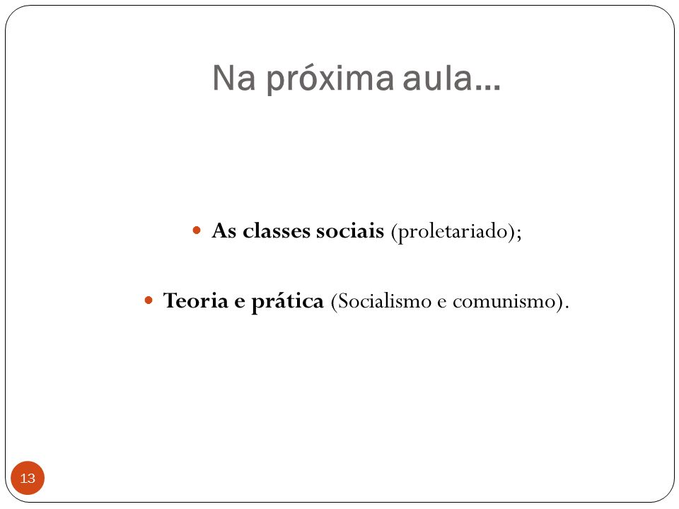 Na próxima aula... As classes sociais (proletariado);