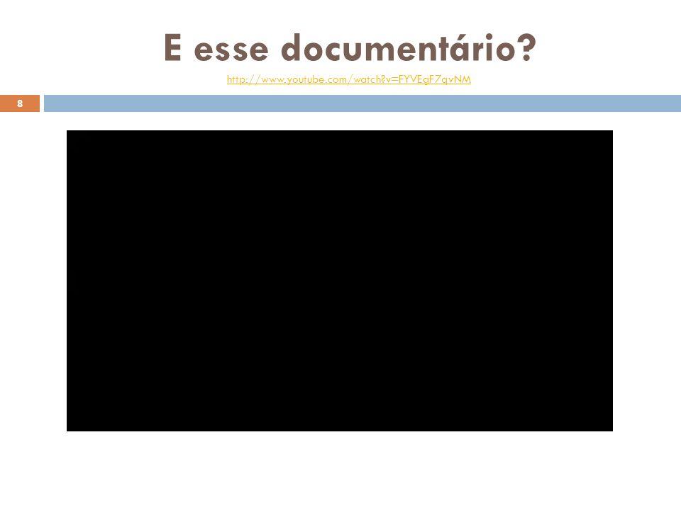 E esse documentário http://www.youtube.com/watch v=FYVEgF7qvNM