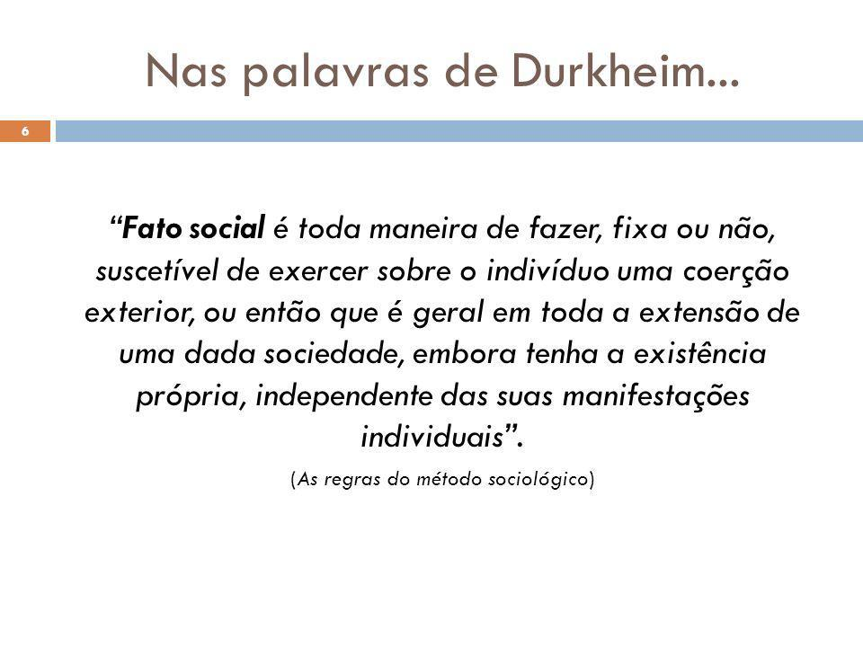 Nas palavras de Durkheim...
