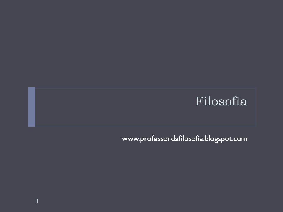 Filosofia www.professordafilosofia.blogspot.com