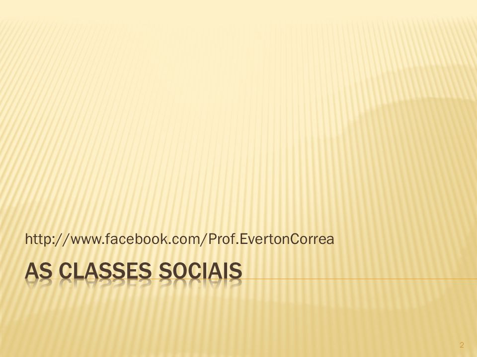 http://www.facebook.com/Prof.EvertonCorrea As classes sociais