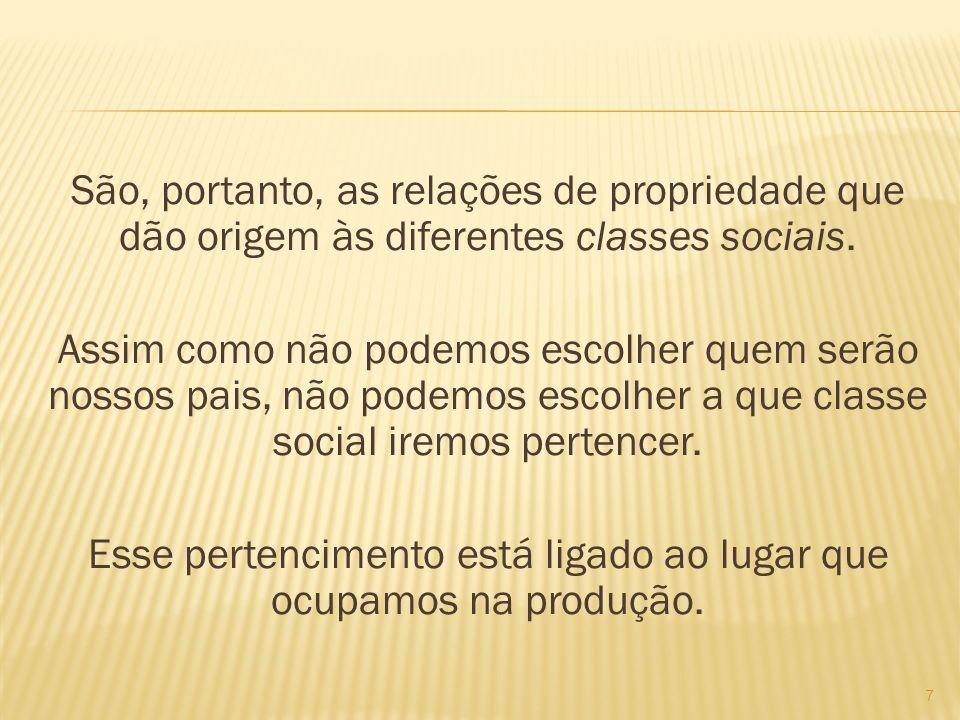 São, portanto, as relações de propriedade que dão origem às diferentes classes sociais.