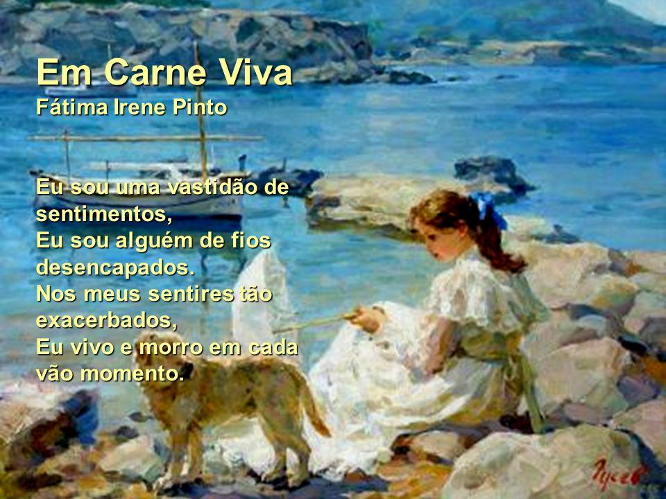 Em Carne Viva Fátima Irene Pinto Eu sou uma vastidão de sentimentos,