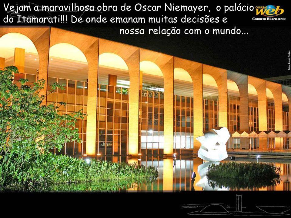 Vejam a maravilhosa obra de Oscar Niemayer, o palácio do Itamarati