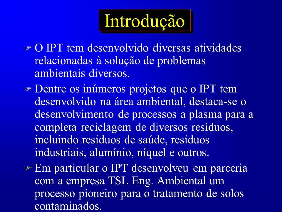 Introdução O IPT tem desenvolvido diversas atividades relacionadas à solução de problemas ambientais diversos.