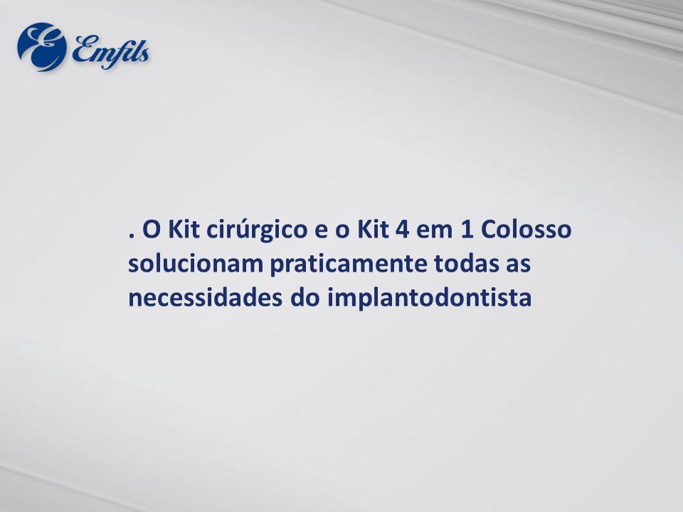 . O Kit cirúrgico e o Kit 4 em 1 Colosso solucionam praticamente todas as necessidades do implantodontista