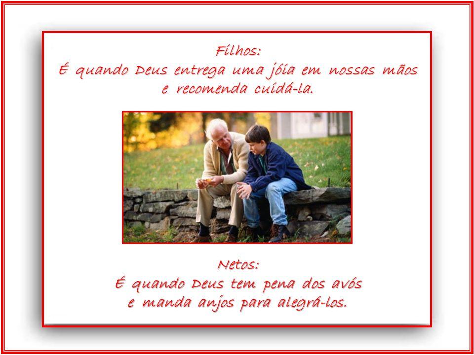 Netos: É quando Deus tem pena dos avós e manda anjos para alegrá-los.