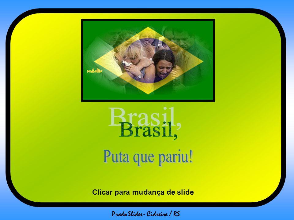 Brasil, Puta que pariu! Clicar para mudança de slide