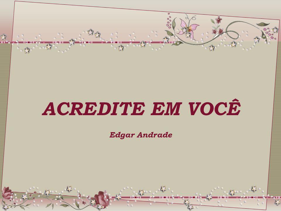 ACREDITE EM VOCÊ Edgar Andrade