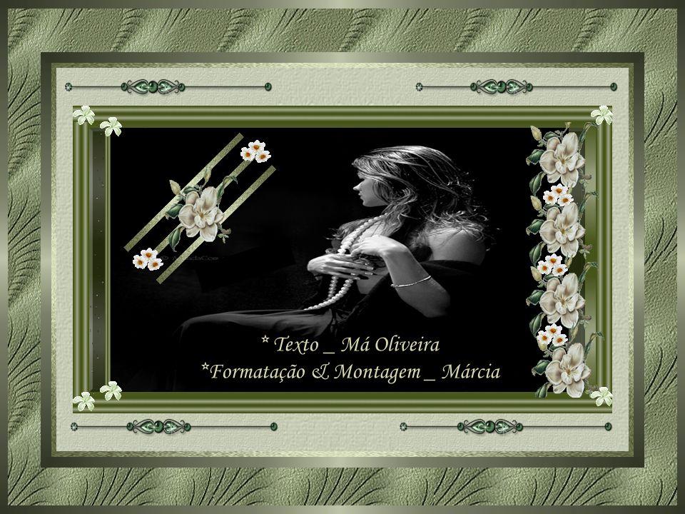 * Texto _ Má Oliveira *Formatação & Montagem _ Márcia