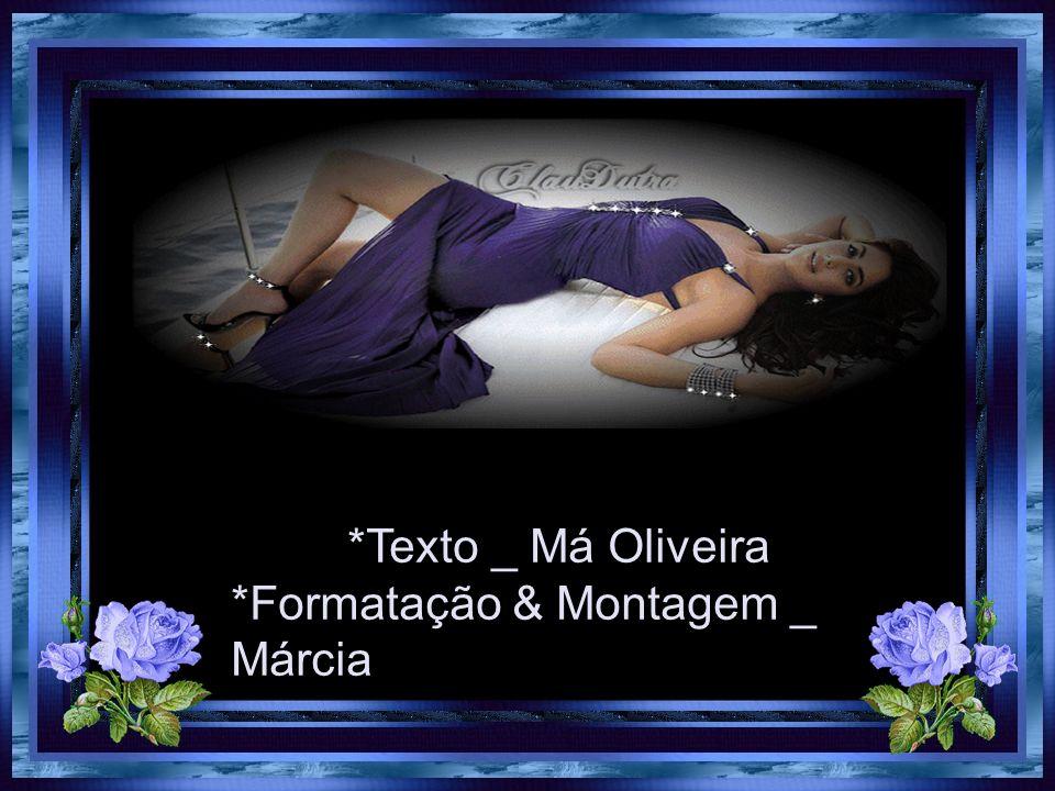 *Texto _ Má Oliveira *Formatação & Montagem _ Márcia