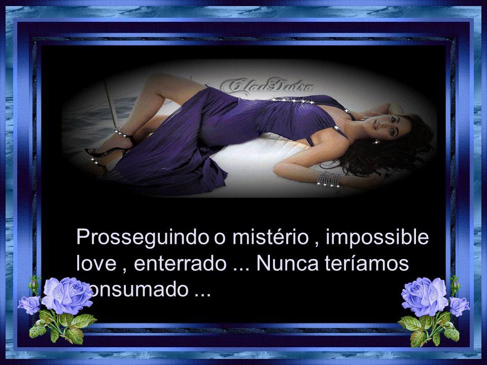 Prosseguindo o mistério , impossible love , enterrado
