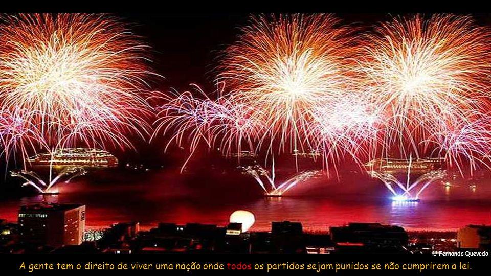 @ Fernando Quevedo A gente tem o direito de viver uma nação onde todos os partidos sejam punidos se não cumprirem a lei.