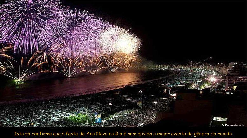 @ Fernando Maia Isto só confirma que a festa de Ano Novo no Rio é sem dúvida o maior evento do gênero do mundo.