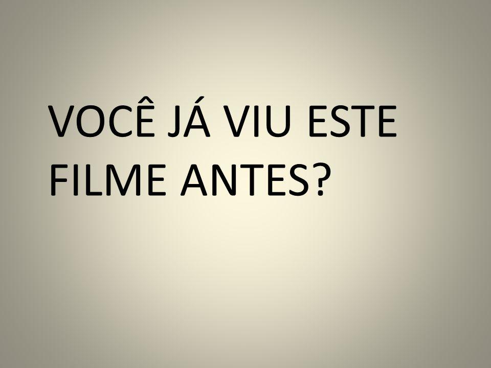 VOCÊ JÁ VIU ESTE FILME ANTES